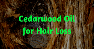 Cedarwood Oil for Hair Loss 1